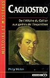 Cagliostro / De l'Affaire du collier aux géoles de l'Inquisition / Vulgaire aventurier ou noble voyageur