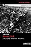 Marne 1914. Eine Schlacht, die die Welt veränderte? - Holger H. Herwig