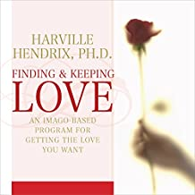 Finding and Keeping Love: An Imago-Based Program for Getting the Love You Want