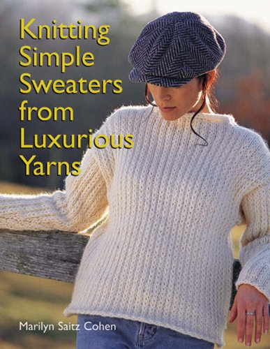 Knitting Simple Sweaters from Luxurious Yarns por Marilyn Saitz Cohen