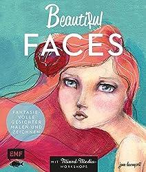Beautiful Faces: Fantasievolle Gesichter malen und zeichnen  -  Mit Mixed-Media-Workshops