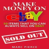 Make Money on eBay: 50 Items That You Can Always Sell on eBay: Ebay Selling Made Easy, Volume 1