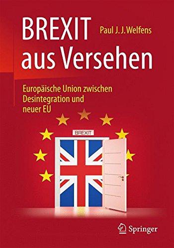 BREXIT aus Versehen: Europäische Union zwischen Desintegration und neuer EU