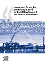 Local Economic and Employment Development (LEED) Investment Strategies and Financial Tools for Local Development by Greg Clark (2007-11-23)