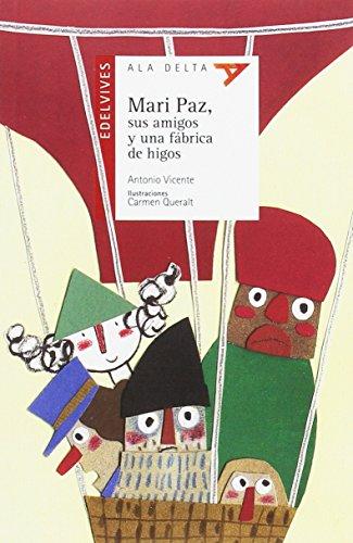 Mari Paz, sus amigos y una fábrica de higos (Ala Delta - Serie roja) por Antonio Vicente Lucerga