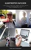 Globetrotter Ratgeber: Günstige Flüge buchen, leben und arbeiten, wo andere Urlaub machen
