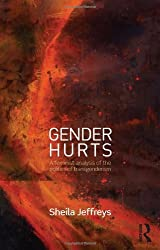 Gender Hurts: A Feminist Analysis of the Politics of Transgenderism by Sheila Jeffreys (2014-04-15)