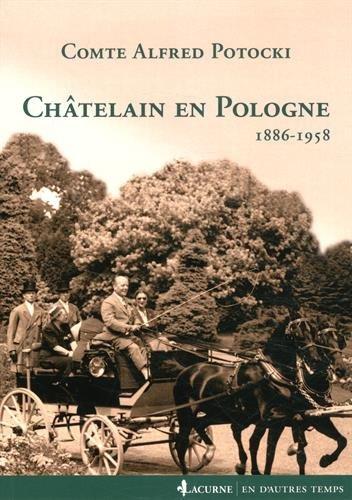 Châtelain en Pologne : 1889-1958 par Comte Alfred Potocki