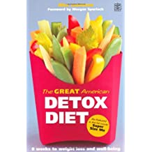 """The Great American Detox Diet: The Proven 8-week Programme for Weight Loss, Good Health and Well Being - As Featured in the Hit Movie """"Super Size Me"""""""