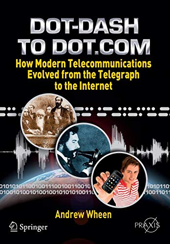Dot-Dash to Dot.Com: How Modern Telecommunications Evolved from the Telegraph to the Internet (Springer Praxis Books) Dash 3g