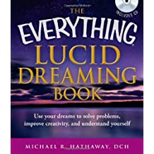 The Everything Lucid Dreaming: Use Your Dreams to Solve Problems, Improve Creativity, and Understand Yourself