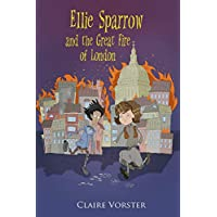 Ellie Sparrow and the Great Fire of London: Sizzling adventure story for children ages 9-12