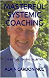 MASTERFUL SYSTEMIC COACHING: THE SYSTEMIC COACHING COLLECTION
