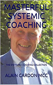 MASTERFUL SYSTEMIC COACHING: THE SYSTEMIC COACHING COLLECTION by [MCC, ALAIN CARDON]