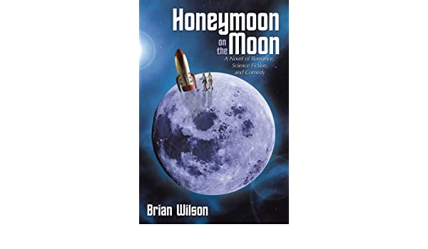 Honeymoon on the Moon: A Novel of Romance, Science Fiction