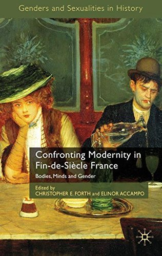 Confronting Modernity in Fin-de-Siècle France: Bodies, Minds and Gender (Genders and Sexualities in History) (2009-11-27)