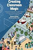 Creating Classroom Magic: Using Lessons from the Life of Walt Disney to Create an Experimental Prototype Classroom of Tomorrow by Shauna Pollock (2015-11-29)