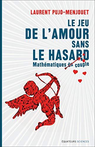 Le jeu de l'amour sans le hasard - Mathématique du couple par Laurent Pujo menjouet