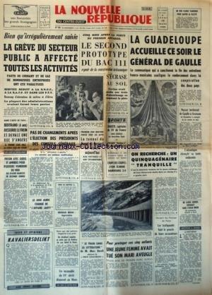 NOUVELLE REPUBLIQUE (LA) [No 5934] du 19/03/1964 - LES CONFLITS SOCIAUX - LE SECOND PROTOTYPE DU BAC 111 S'ECRASE AU SOL - LE TUNNEL DU GRAND-ST-BERNARD EST OUVERT - LES SPORTS - LE JUGE AURIC CHARGE DE L'AFFAIRE JARTY - KAVALIERSDELIKT PAR ROURE - LE TRAIN DANS LA LITTERATURE DE MARC BAROLI - BRENDAN BEHAN / AGGRAVATION - LES TRAFIQUANTS DEVANT LES ASSISSES DE NICE - LA GUADELOUPE ACCUEILLE CE SOIR LE GENERAL DE GAULLE - LES FAITS DIVERS