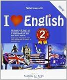 I love english. Un quaderno di lavoro per apprendere e approfondire in modo semplice le basi della lingua inglese. Per la Scuola media: 2