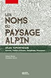 Les noms du paysage alpin. Atlas toponymique - Savoie, Vallée d'Aoste, Dauphiné, Provence