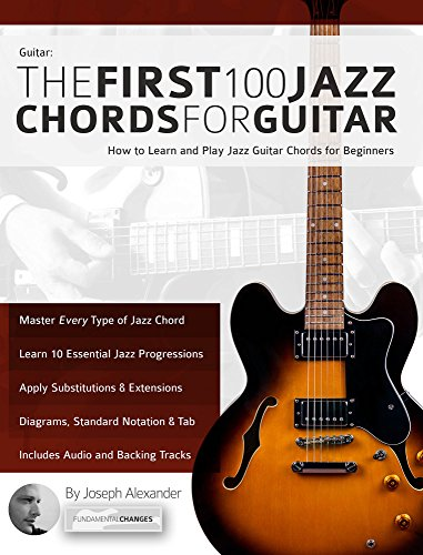 Guitar: The First 100 Jazz Chords for Guitar: How to Learn and Play Jazz Guitar Chords for Beginners (English Edition) par Joseph Alexander
