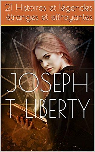 21 Histoires et légendes étranges et effrayantes par Joseph T Liberty