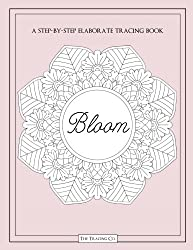 Bloom: A Step By Step Elaborate Tracing Book With Floral Mandala Flower Designs Trace Picture Activity Fun Creative Book With Blush Color Cover