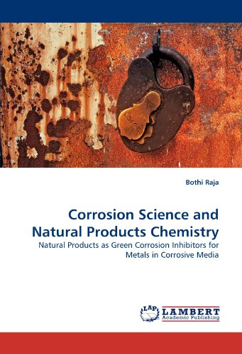Corrosion Science and Natural Products Chemistry: Natural Products as Green Corrosion Inhibitors for Metals in Corrosive Media -