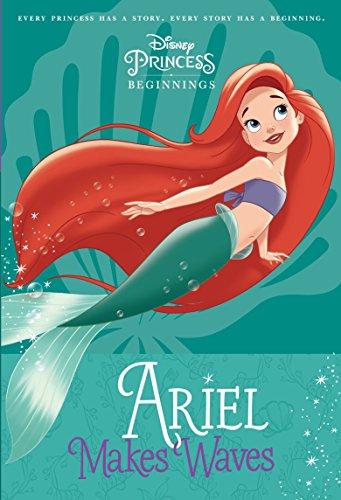 Disney Princess Beginnings: Ariel Makes Waves (Disney Princess) (A Stepping Stone Book(TM), Band 3)