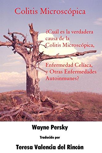 Colitis Microscópica: ¿Cuál es la verdadera causa de la Colitis Microscópica, Enfermedad Celíaca, y Otras Enfermedades Autoinmunes? por Wayne Persky