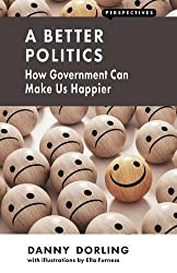 A Better Politics: How Government Can Make Us Happier (Perspectives) by Danny Dorling (2016-03-20)