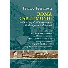 Roma Caput Mundi: Dalla metropoli alla baraccopoli l'anima perduta delle città