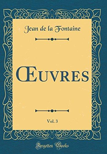 Oeuvres, Vol. 3 (Classic Reprint) par Jean de La Fontaine
