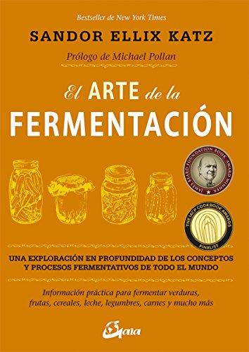 El Arte De La Fermentación. Una Exploración En Profundidad De Los Conceptos Y Procesos Fermentativos De Todo El Mundo (Salud natural) por Sandor Ellix Katz
