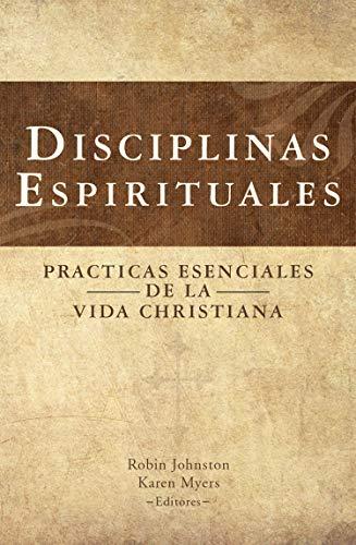 Disciplinas Espirituales: Practicas Esenciales de la Vida Christiana
