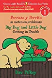 Perrazo y Perrito se meten en problemas/Big Dog and Little Dog Getting in Trouble (bilingual reader) (Green Light Readers Level 1)