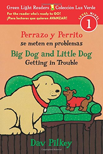 Perrazo y Perrito se meten en problemas/Big Dog and Little Dog Getting in Trouble (bilingual reader) (Green Light Readers Level 1)