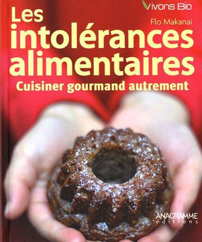 Les intolérances alimentaires : Cuisiner gourmand autrement par Flo Makanai