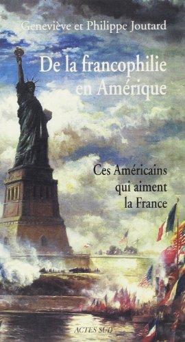 De la francophilie en Amérique : Ces Américains qui aiment la France par Philippe Joutard