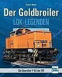 Der Goldbroiler: Die Baureihe V 60 der DR (Lok-Legenden)
