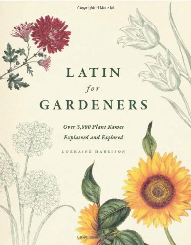 Latin for Gardeners: Over 3,000 Plant Names Explained and Explored by Harrison, Lorraine (2012) Hardcover