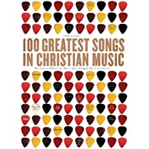 100 Greatest Songs in Christian Music: The Stories Behind the Music that Changed Our Lives Forever (English Edition)