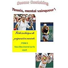 Tennis : Ne plus s'énerver sur le court: Rester calme et lucide (Fiches de technique mentale t. 5)
