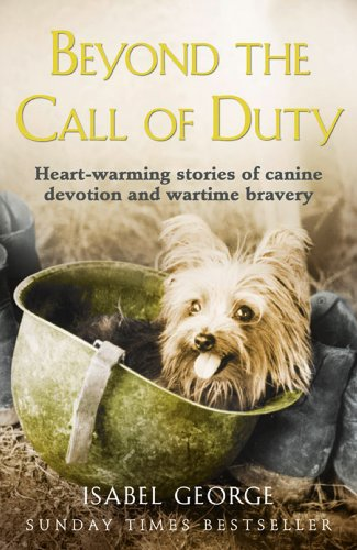 Beyond the Call of Duty: Heart-warming stories of canine devotion and bravery by [George, Isabel]