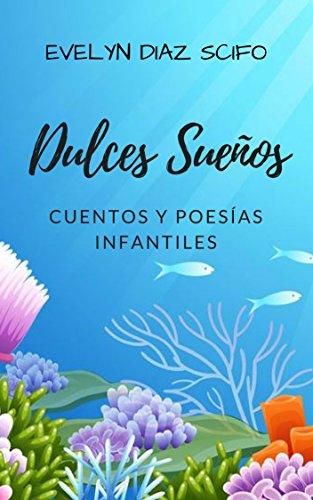 DULCES SUEÑOS: Cuentos y Poesías Infantiles por EVELYN  DIAZ SCIFO
