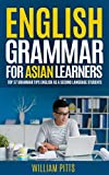 ENGLISH GRAMMAR FOR ASIAN LEARNERS: 37 TOP ENGLISH GRAMMAR TIPS FOR ASIAN SPEAKERS OF ENGLISH AS A SECOND LANGUAGE (LEARN ENGLISH FOR LIFE Book 6)