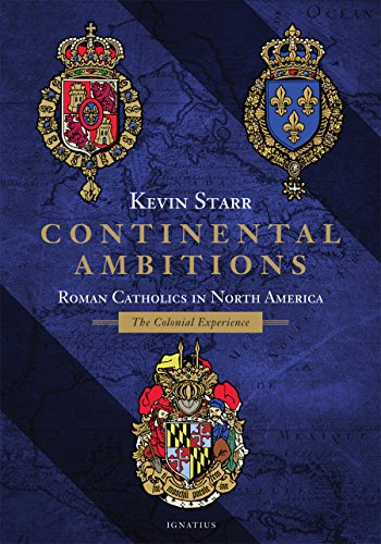 continental-ambitions-roman-catholics-in-north-america-the-colonial-experience