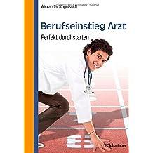 Berufseinstieg Arzt: Perfekt durchstarten von Alexander Kugelstadt (23. Juli 2014) Taschenbuch