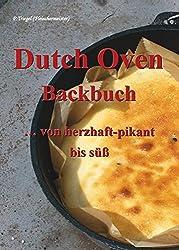 Dutch Oven Backbuch: ...von herzhaft bis süß